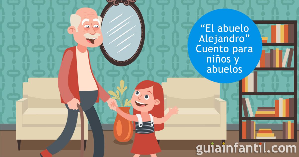 El Abuelo Alejandro Cuento Para Leer Con Niños El Día De Los Abuelos