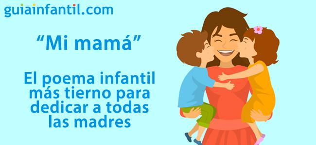 Mi Mamá El Poema Infantil Más Tierno Para Dedicar A Todas Las Madres