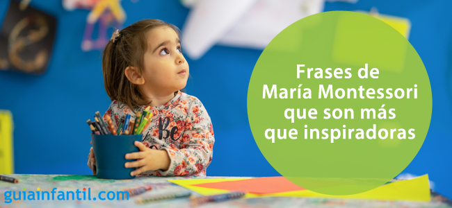 9 Inspiradoras Frases De María Montessori A Tener En Cuenta
