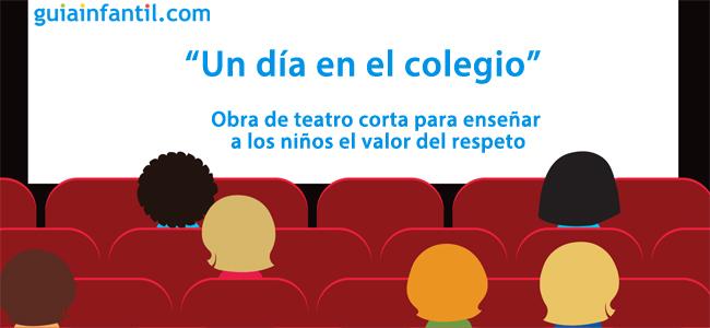 Un Día En La Escuela Obra De Teatro Corta Para Niños Sobre El Respeto
