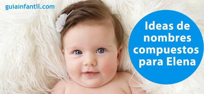Más De 17 Mágicos Nombres Compuestos Con Elena Para El Bebé