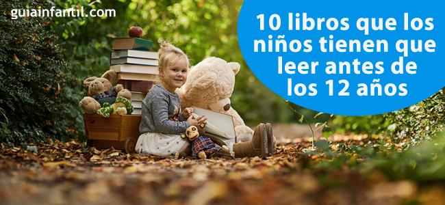 10 Libros Que Los Niños Tienen Que Leer Antes De Los 12 Años