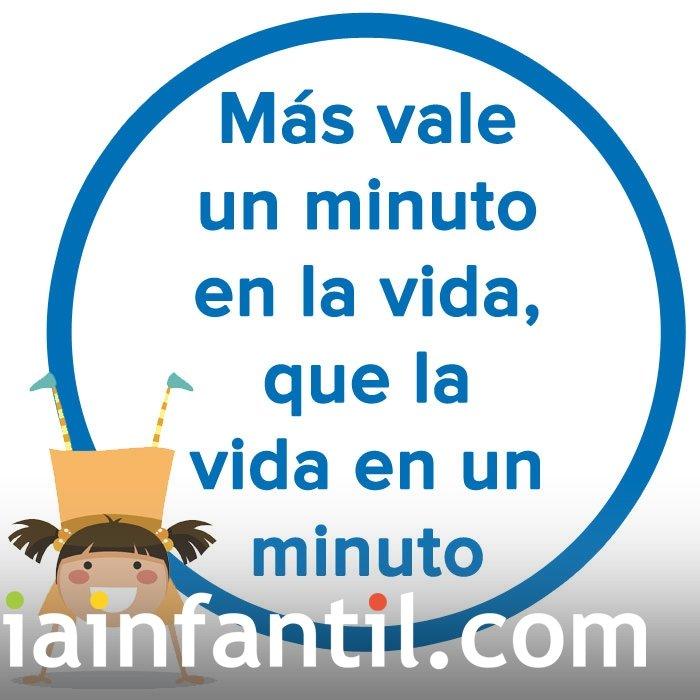 Más vale un minuto en la vida,que la vida en un minuto. Refrán para niños