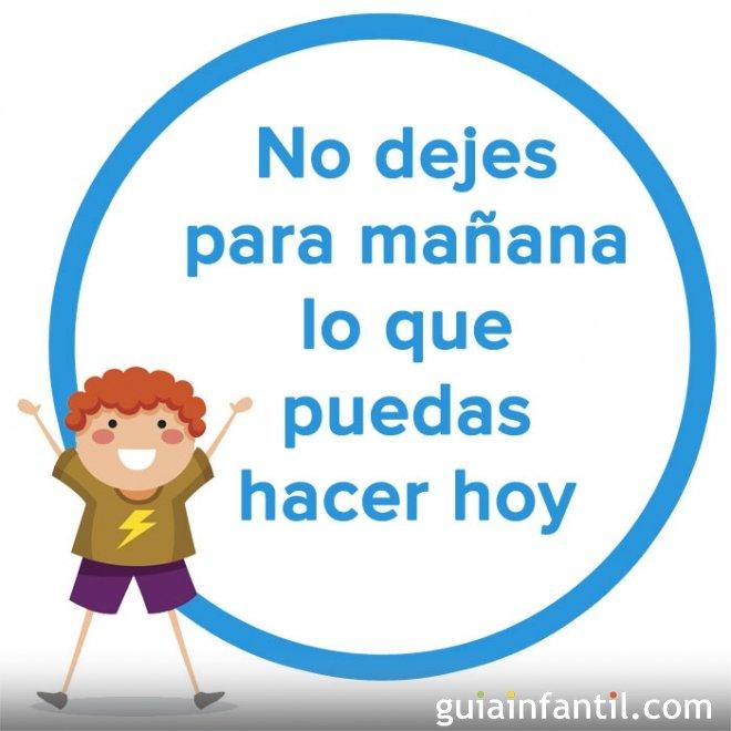 No dejes para mañana lo que puedas hacer hoy. Refrán español para niños