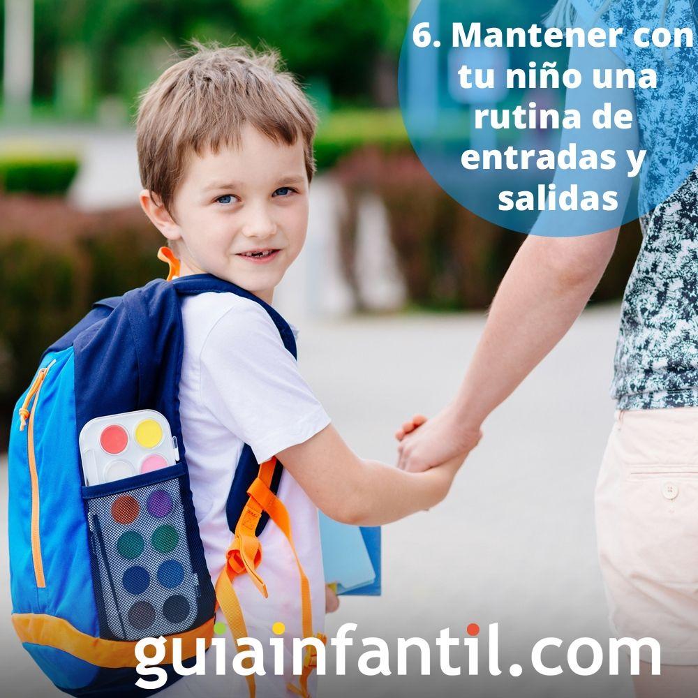 6. Mantener con tu niño una rutina de entradas y salidas al colegio