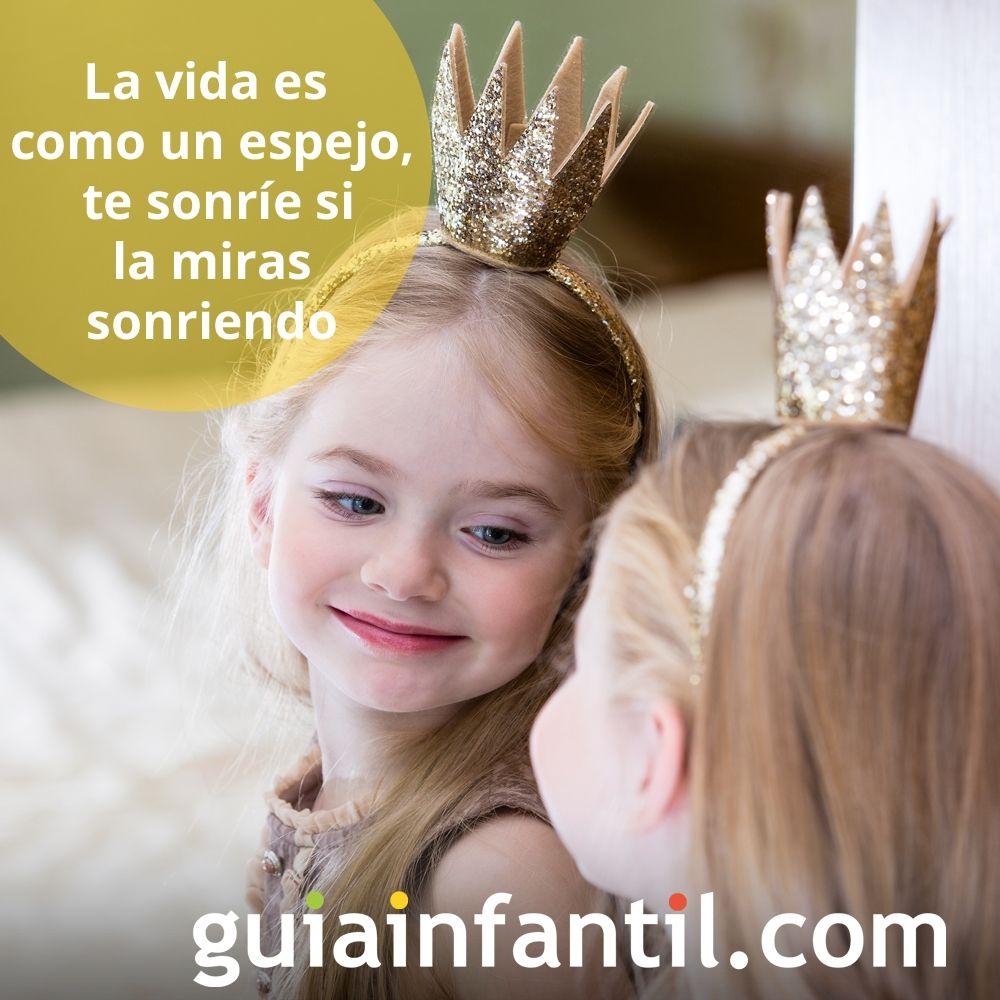La vida es como un espejo, te sonríe si la miras sonriendo. Frases de reflexión para niños