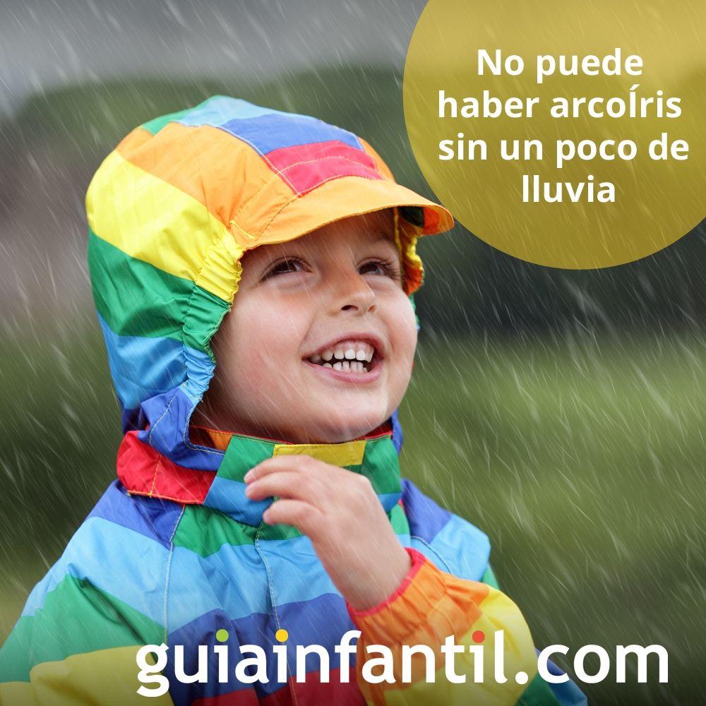 No puede haber arcoíris sin un poco de lluvia. Frases de reflexión para niños