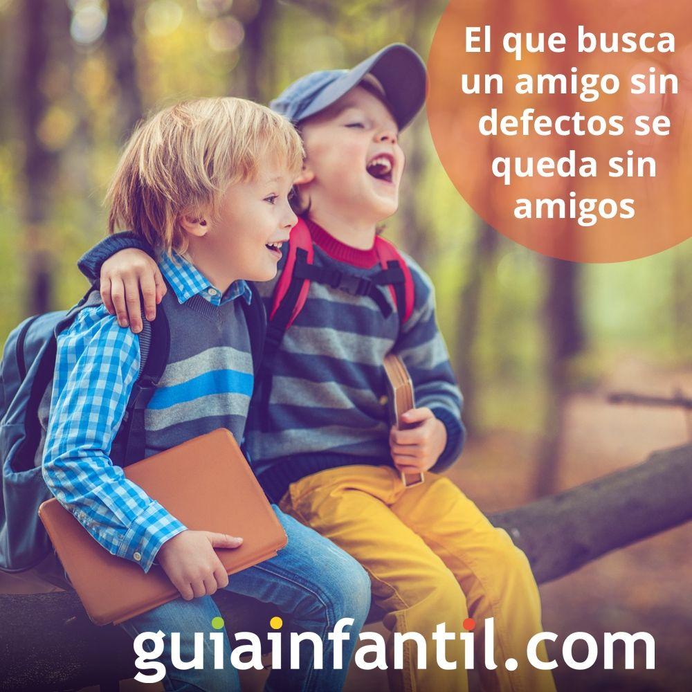 El que busca un amigo sin defectos se queda sin amigos. Frases de reflexión para niños