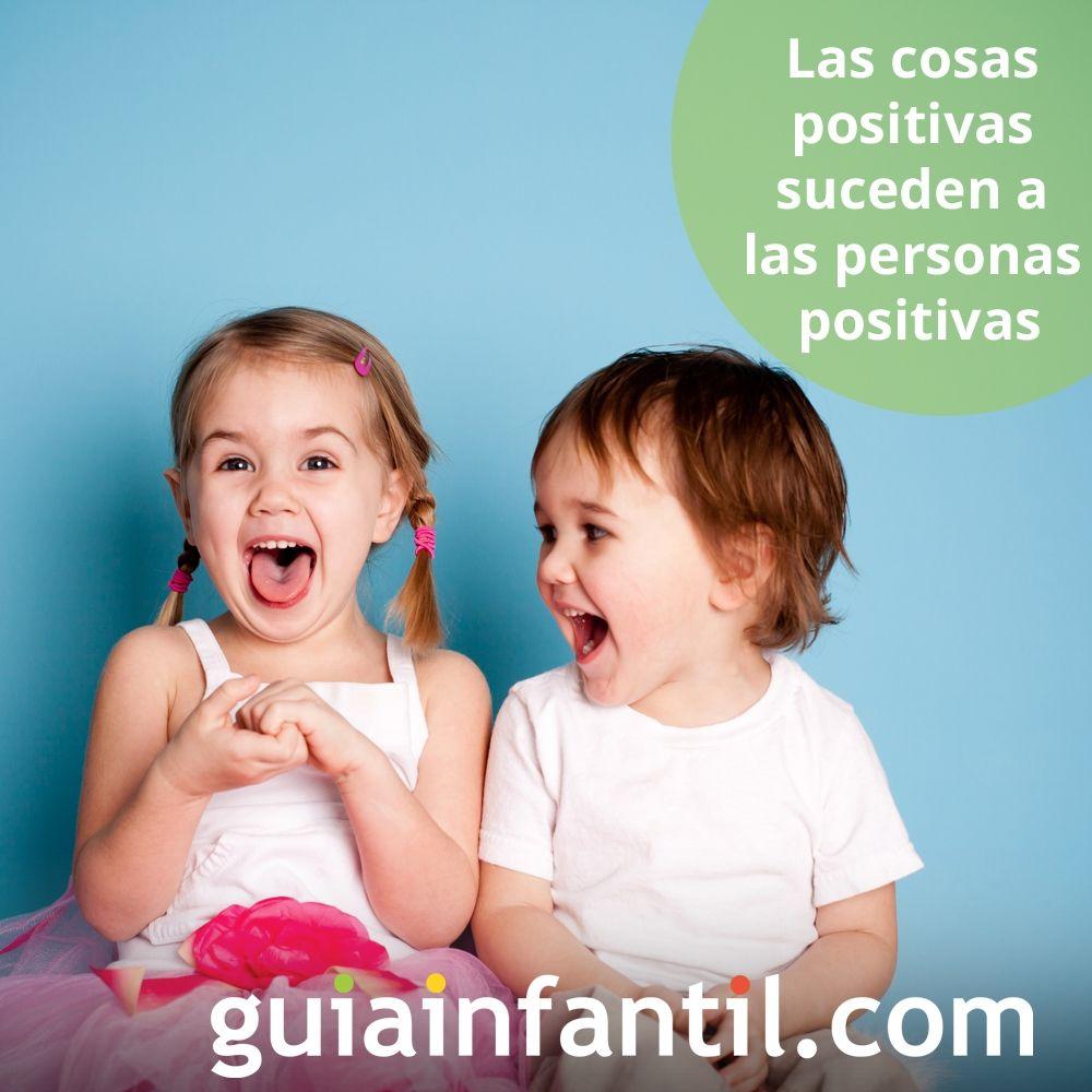 Las cosas positivas suceden a las personas positivas. Frases de reflexión para niños